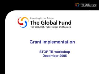 Grant implementation STOP TB workshop December 2005