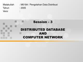 Session - 3 DISTRIBUTED DATABASE  AND COMPUTER NETWORK