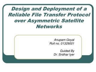 Design and Deployment of a  Reliable File Transfer Protocol over Asymmetric Satellite Networks