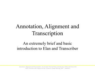 Annotation, Alignment and Transcription