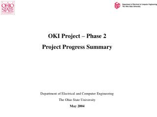 OKI Project – Phase 2 Project Progress Summary Department of Electrical and Computer Engineering The Ohio State Univers