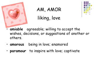 AM, AMOR  liking, love