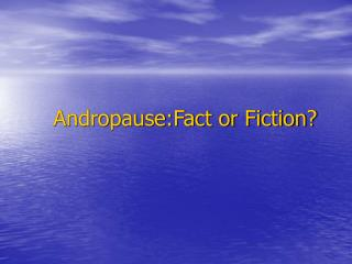 Andropause:Fact or Fiction?