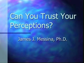 Can You Trust Your Perceptions?