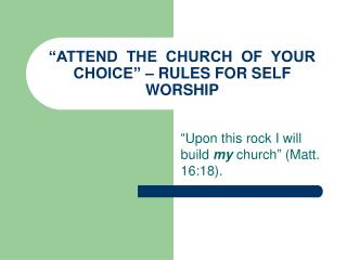 """ATTEND  THE  CHURCH  OF  YOUR  CHOICE"" – RULES FOR SELF WORSHIP"