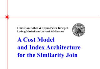 Christian Böhm & Hans-Peter Kriegel, Ludwig Maximilians Universität München A Cost Model  and Index Architecture  for t