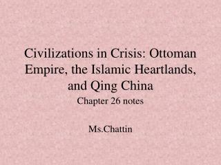 Civilizations in Crisis: Ottoman Empire, the Islamic Heartlands, and Qing China