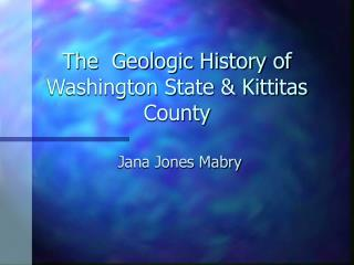 The Geologic History of Washington State  Kittitas County