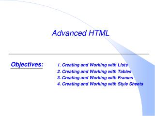 Objectives: 1. Creating and Working with Lists 2. Creating and Working with Tables 3. Creating and Working wit