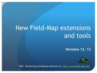 New Field-Map extensions and tools Versions 12, 13