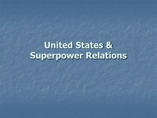 United States &  Superpower Relations