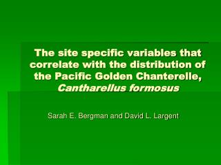 The site specific variables that correlate with the distribution of the Pacific Golden Chanterelle,  Cantharellus formo