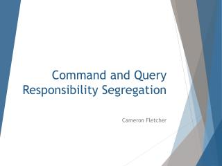 Command and Query Responsibility Segregation