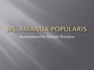 Ms. Amanda  P opularis