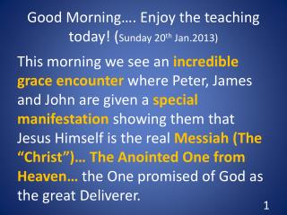Good Morning…. Enjoy the teaching today! ( Sunday 20 th  Jan.2013)