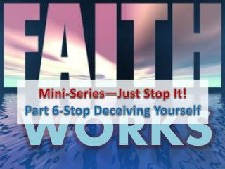Mini-Series—Just Stop It! Part  6-Stop  Deceiving Yourself