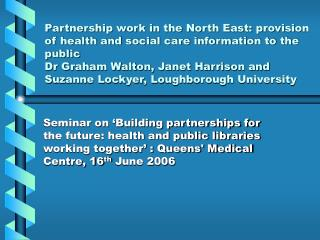 Seminar on 'Building partnerships for the future: health and public libraries working together' : Queens' Medical Centr