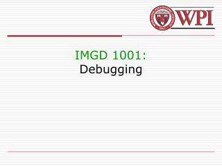 IMGD 1001: Debugging