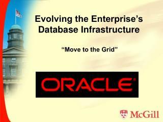 Evolving the Enterprise�s Database Infrastructure