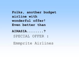Folks, another budget airline with wonderful offer!  Even better than AIRASIA........?