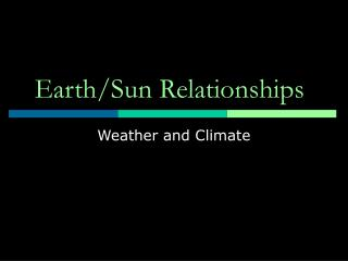 Earth/Sun Relationships