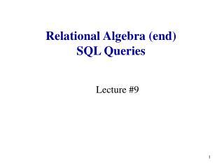 Relational Algebra (end) SQL Queries