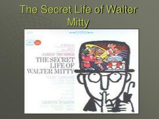 The Secret Life of Walter Mitty by: James Thurber