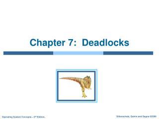 Chapter 7:  Deadlocks