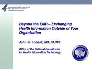 Beyond the EMR – Exchanging Health Information Outside of Your Organization John W. Loonsk, MD, FACMI Office of the Nat