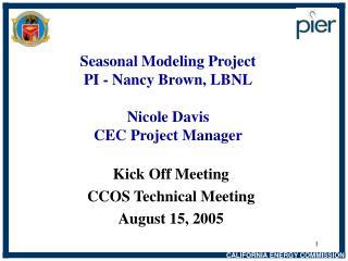 Seasonal Modeling Project PI - Nancy Brown, LBNL Nicole Davis CEC Project Manager