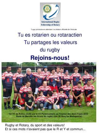 Tu es rotarien ou rotaractien   Tu partages les valeurs  du rugby Rejoins-nous!