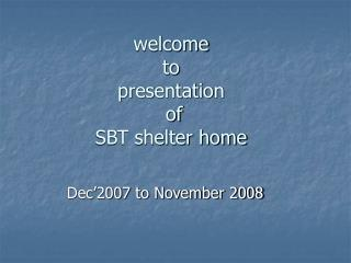 welcome  to  presentation  of  SBT shelter home