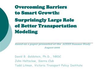 David B. Goldstein, Ph.D., NRDC John Holtzclaw, Sierra Club Todd Litman, Victoria Transport Policy Institute