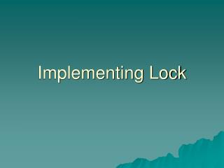 Implementing Lock