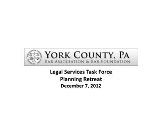 Legal Services Task Force Planning Retreat December 7, 2012