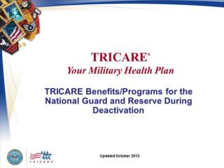 TRICARE: Your Military Health Plan TRICAARE Benefits/Programs for the National Guard and Reserve During Deactivation