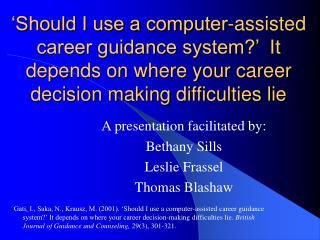 'Should I use a computer-assisted career guidance system?'  It depends on where your career decision making difficultie
