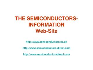 THE SEMICONDUCTORS-INFORMATION  Web-Site http://www.semiconductors.co.uk http://www.semiconductors-direct.com http://ww