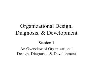 Organizational Design, Diagnosis, & Development
