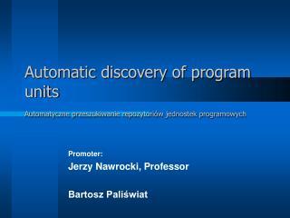 Automatic discovery of program units Automatyczne przeszukiwanie repozytoriów jednostek programowych