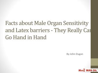 Facts about Male Organ Sensitivity and Latex barriers - They Really Can Go Hand in Hand