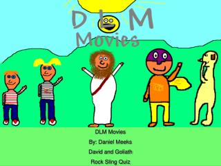 DLM Movies By: Daniel Meeks David and Goliath Rock Sling Quiz