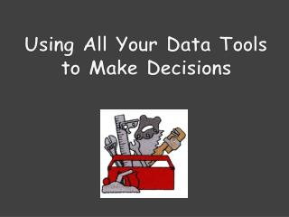 Using All Your Data Tools to Make Decisions