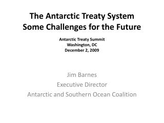 The Antarctic Treaty System Some Challenges for the Future Antarctic Treaty Summit Washington, DC December 2, 2009