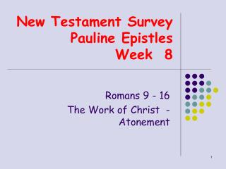 New Testament Survey  Pauline Epistles Week  8