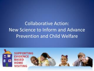 Collaborative Action: New Science to Inform and Advance Prevention and Child Welfare