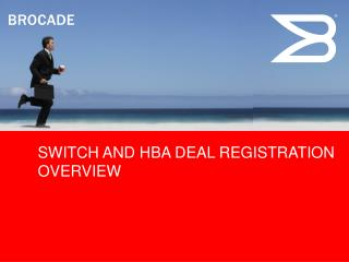 SWITCH AND HBA DEAL REGISTRATION OVERVIEW
