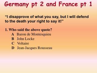 Germany pt 2 and France pt 1