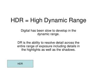 HDR = High Dynamic Range