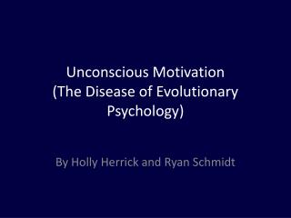 Unconscious Motivation (The Disease of Evolutionary Psychology)